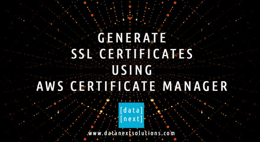 Generate SSL Certificates using AWS ACM | DataNext Solutions